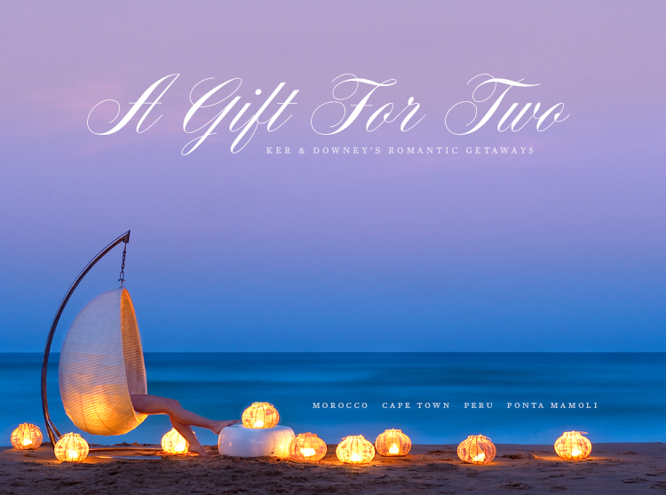 A Gift for Two: Ker & Downey's Romantic Getaways